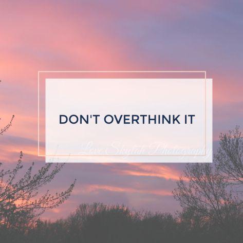 DON'T OVERTHINK IT.jpg