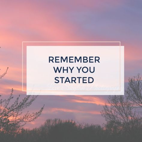 Remember Why You Started.jpg